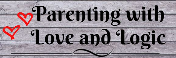 Attention Parents:  Parenting with Love and Logic Class